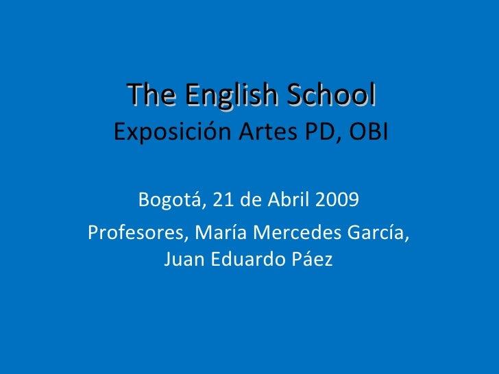 The English School Exposición Artes PD, OBI Bogotá, 21 de Abril 2009 Profesores, María Mercedes García, Juan Eduardo Páez
