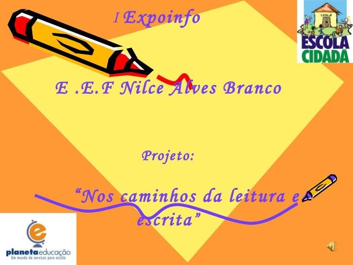 """I  Expoinfo  E .E.F Nilce Alves Branco Projeto: """" Nos caminhos da leitura e escrita """""""
