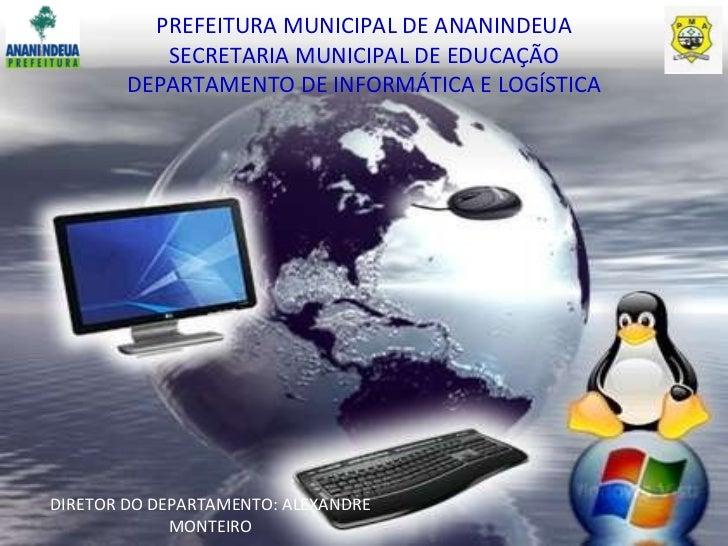 PREFEITURA MUNICIPAL DE ANANINDEUA SECRETARIA MUNICIPAL DE EDUCAÇÃO DEPARTAMENTO DE INFORMÁTICA E LOGÍSTICA DIRETOR DO DEP...
