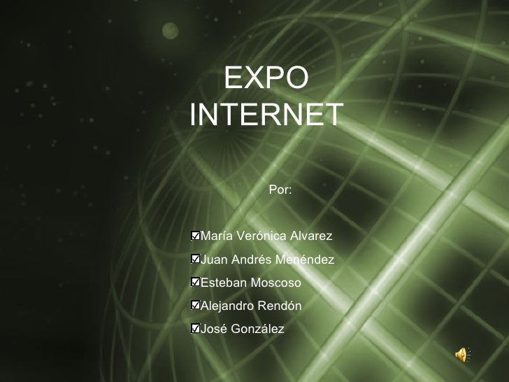 EXPO INTERNET <ul><li>Por: </li></ul><ul><li>María Verónica Alvarez </li></ul><ul><li>Juan Andrés Menéndez </li></ul><ul><...