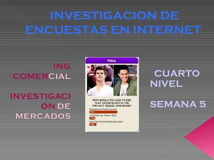 CUARTO NIVEL SEMANA 5 INVESTIGACION DE ENCUESTAS EN INTERNET