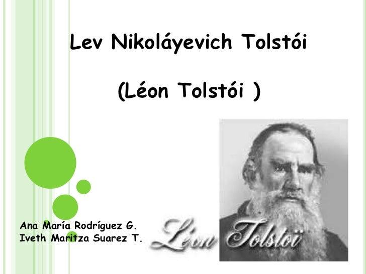 Lev Nikoláyevich Tolstói<br />(Léon Tolstói )<br />Ana María Rodríguez G.<br />Iveth Maritza Suarez T.<br />