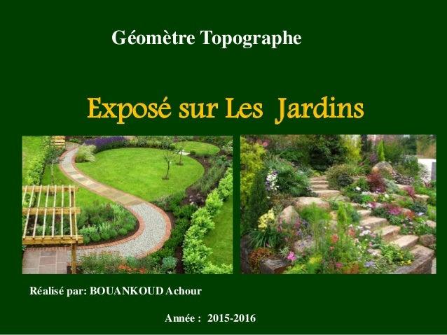 Réalisé par: BOUANKOUD Achour Exposé sur Les Jardins Année : 2015-2016 Géomètre Topographe