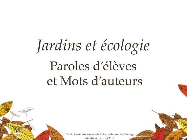 Jardins et écologie Paroles d'élèves et Mots d'auteurs CDI du Lycée des Métiers de l'Horticulture et du Paysage Montreuil,...