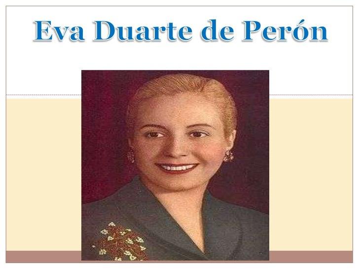 Primera Dama de Argentina4 de junio de 1946 – 26 de julio de 1952Esposa del presidente Juan Domingo PerónFecha de nacimien...