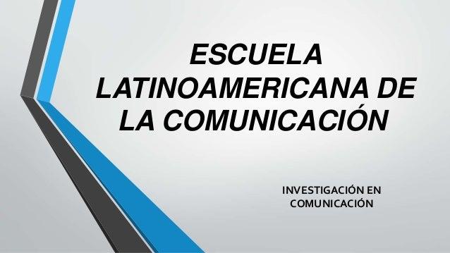 ESCUELA LATINOAMERICANA DE LA COMUNICACIÓN INVESTIGACIÓN EN COMUNICACIÓN