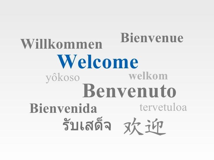 Welcome Bienvenue Willkommen Benvenuto Bienvenida yôkoso   tervetuloa  welkom