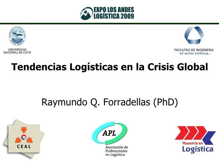 Tendencias Logísticas en la Crisis Global Raymundo Q. Forradellas (PhD)