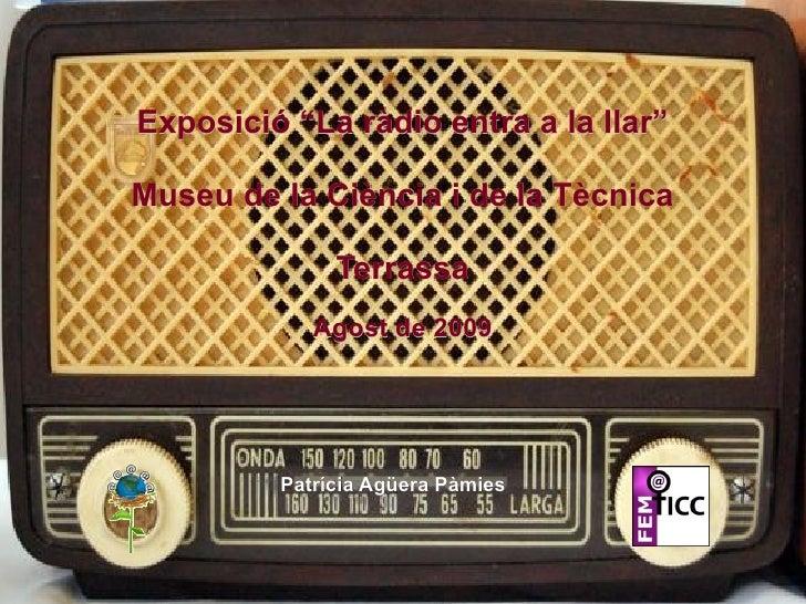 """Exposició """"La ràdio entra a la llar"""" Museu de la Ciència i de la Tècnica Terrassa Agost de 2009 Patrícia Agüera Pàmies"""