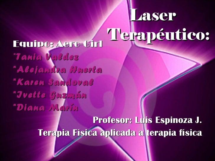 LaserEquipo: Aero-Girl                  Terapéutico:*Tania Valdez*Alejandra Huerta*Karen Sandoval*Ivette Guzmán*Diana Marí...