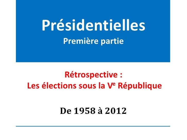 Présidentielles         Première partie          Rétrospective :Les élections sous la Ve République        De 1958 à 2012