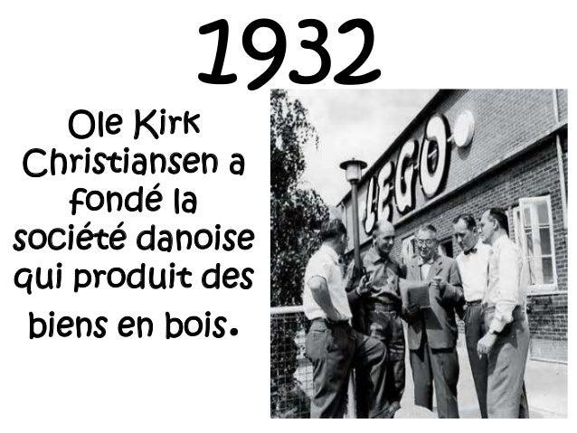 1932 Ole Kirk Christiansen a fondé la société danoise qui produit des biens en bois.