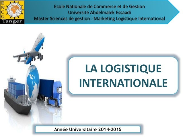 Ecole Nationale de Commerce et de Gestion  Université Abdelmalek Essaadi  Master Sciences de gestion : Marketing Logistiqu...