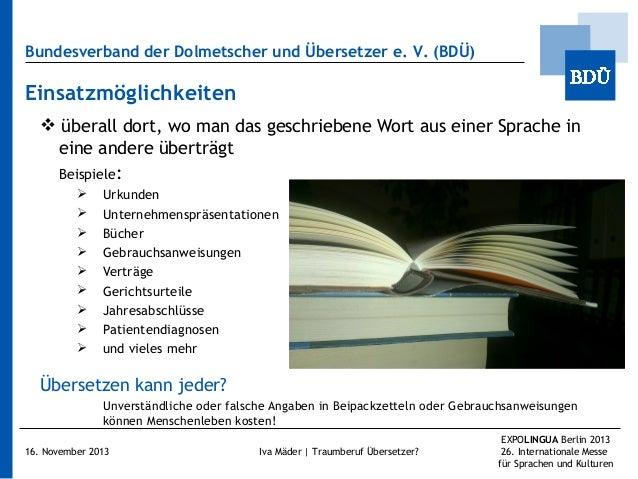 Bundesverband der Dolmetscher und Übersetzer e.V. (BDÜ)  Einsatzmöglichkeiten  überall dort, wo man das geschriebene Wor...