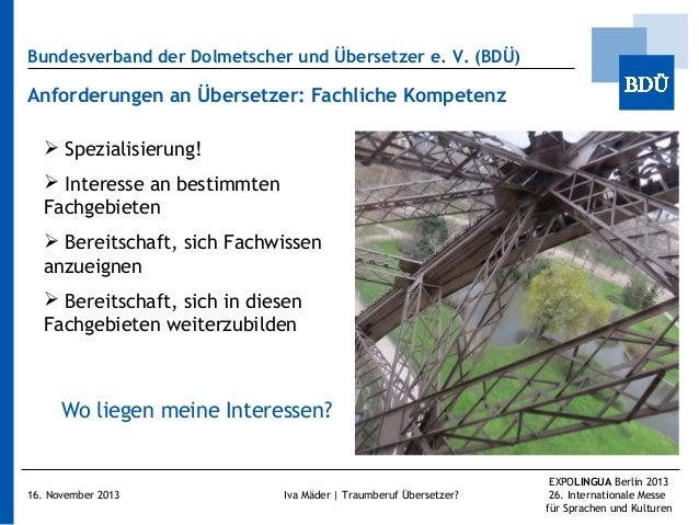 Bundesverband der Dolmetscher und Übersetzer e.V. (BDÜ)  Anforderungen an Übersetzer: Fachliche Kompetenz  Spezialisieru...