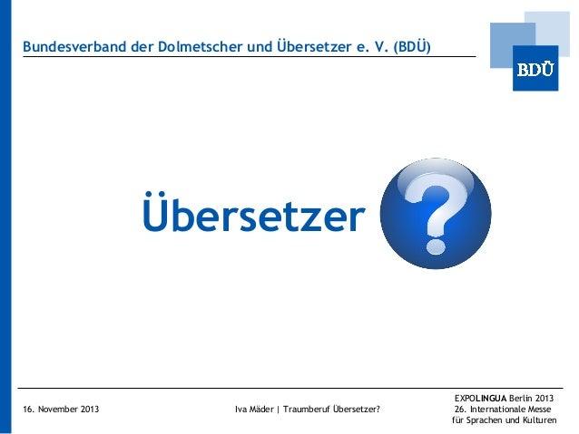 Bundesverband der Dolmetscher und Übersetzer e.V. (BDÜ)  Übersetzer  16. November 2013  Iva Mäder | Traumberuf Übersetzer...
