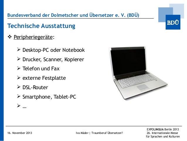Bundesverband der Dolmetscher und Übersetzer e.V. (BDÜ)  Technische Ausstattung  Peripheriegeräte:  Desktop-PC oder Not...