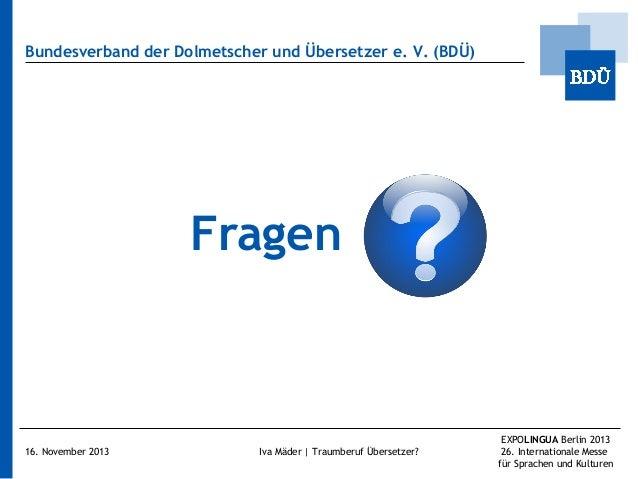 Bundesverband der Dolmetscher und Übersetzer e.V. (BDÜ)  Fragen  16. November 2013  Iva Mäder | Traumberuf Übersetzer?  E...