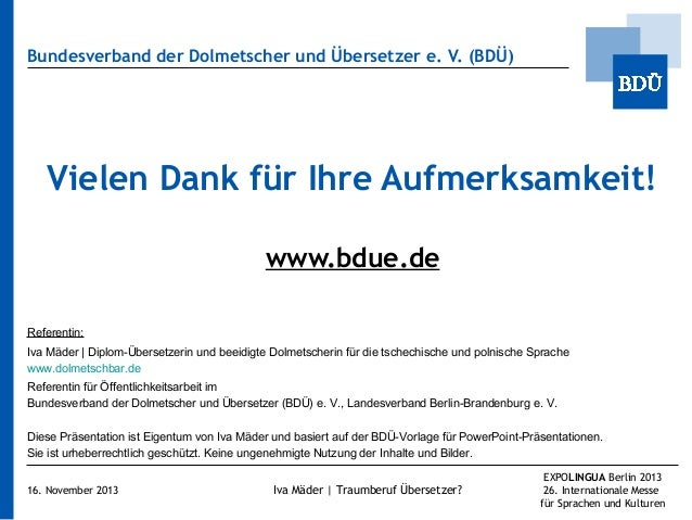 Bundesverband der Dolmetscher und Übersetzer e.V. (BDÜ)  Vielen Dank für Ihre Aufmerksamkeit! www.bdue.de Referentin: Iva...
