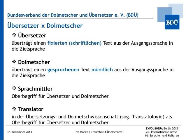 Bundesverband der Dolmetscher und Übersetzer e.V. (BDÜ)  Übersetzer x Dolmetscher  Übersetzer überträgt einen fixierten ...