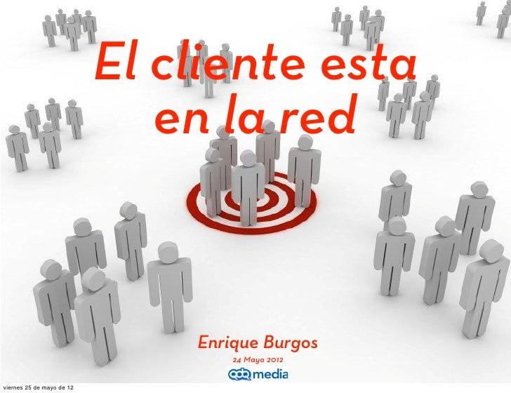 El cliente esta                              en la red                               Enrique Burgos                       ...