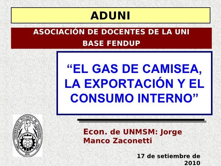 """ADUNI ASOCIACIÓN DE DOCENTES DE LA UNI           BASE FENDUP         """"EL GAS DE CAMISEA,       LA EXPORTACIÓN Y EL        ..."""