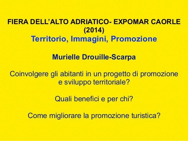 © Murielle Drouille-Scarpa FIERA DELL'ALTO ADRIATICO- EXPOMAR CAORLE (2014) Territorio, Immagini, Promozione Murielle Drou...