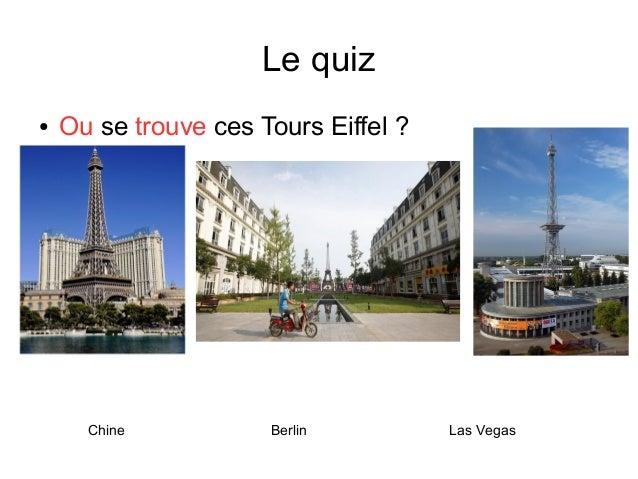 Le quiz ● Ou se trouve ces Tours Eiffel ? Chine Berlin Las Vegas