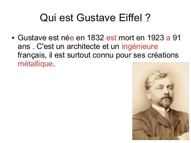 Qui est Gustave Eiffel ? ● Gustave est née en 1832 est mort en 1923 a 91 ans . C'est un architecte et un ingénieure frança...