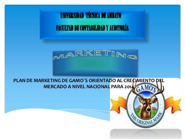 PLAN DE MARKETING DE GAMO`S ORIENTADO AL CRECIMIENTO DEL MERCADO A NIVEL NACIONAL PARA 2014 UNIVERSIDAD TÉCNICA DEAMBATO F...