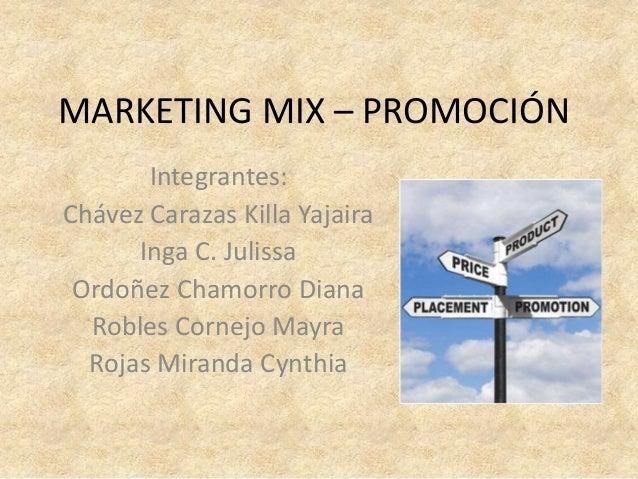 MARKETING MIX – PROMOCIÓN Integrantes: Chávez Carazas Killa Yajaira Inga C. Julissa Ordoñez Chamorro Diana Robles Cornejo ...