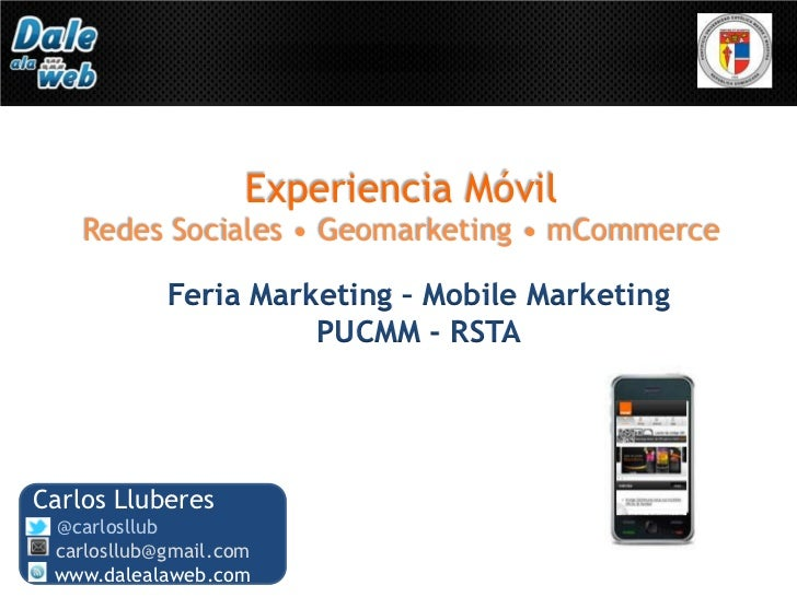 Experiencia Móvil    Redes Sociales • Geomarketing • mCommerce            Feria Marketing – Mobile Marketing              ...