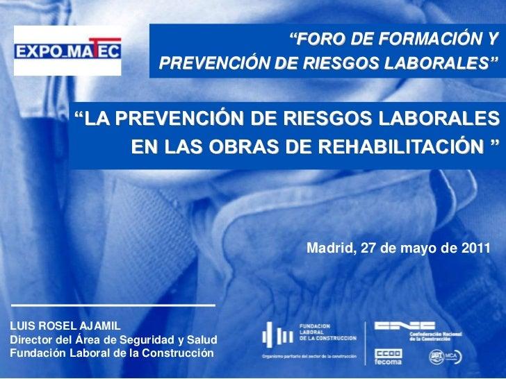 """""""FORO DE FORMACIÓN Y <br />PREVENCIÓN DE RIESGOS LABORALES"""" <br />""""LA PREVENCIÓN DE RIESGOS LABORALES EN LAS OBRAS DE REHA..."""