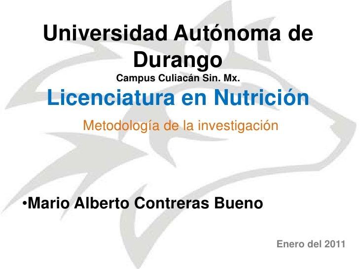 Universidad Autónoma de DurangoCampus Culiacán Sin. Mx.Licenciatura en Nutrición<br />Metodología de la investigación <br ...
