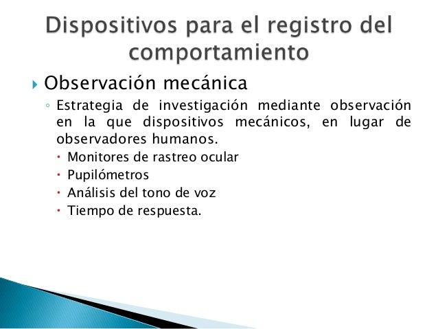    Observación oculta    ◦ los participantes no se dan cuenta de que están      siendo observados. Esto permite que los  ...
