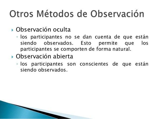    Observación natural    ◦ consiste en observar el comportamiento conforme      se presenta en el ambiente.    ◦ La vent...