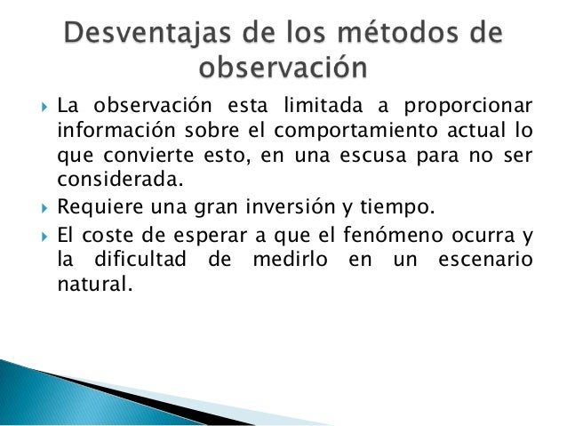    Subjetividad de parte del observador   Por si solos no se puede captar motivaciones,    actitudes, intenciones.