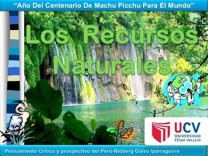 """""""Año Del Centenario De Machu Picchu Para El Mundo""""<br />Los  Recursos Naturales<br />Pensamiento Critico y prospectivo del..."""