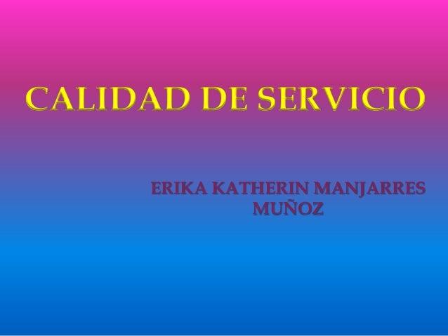 CALIDAD DE SERVICIO ERIKA KATHERIN MANJARRES MUÑOZ