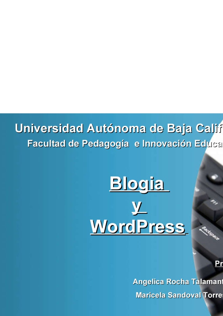 Universidad Autónoma de Baja California Facultad de Pedagogía  e Innovación Educativa   Blogia  y  WordPress   Présenta: A...