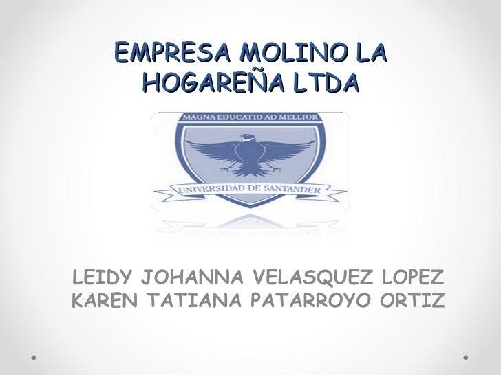 EMPRESA MOLINO LA     HOGAREÑA LTDALEIDY JOHANNA VELASQUEZ LOPEZKAREN TATIANA PATARROYO ORTIZ