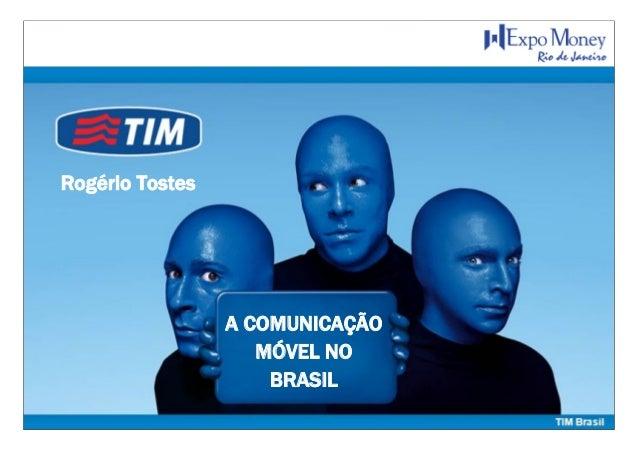 0 A COMUNICAÇÃO MÓVEL NO BRASIL Rogério Tostes