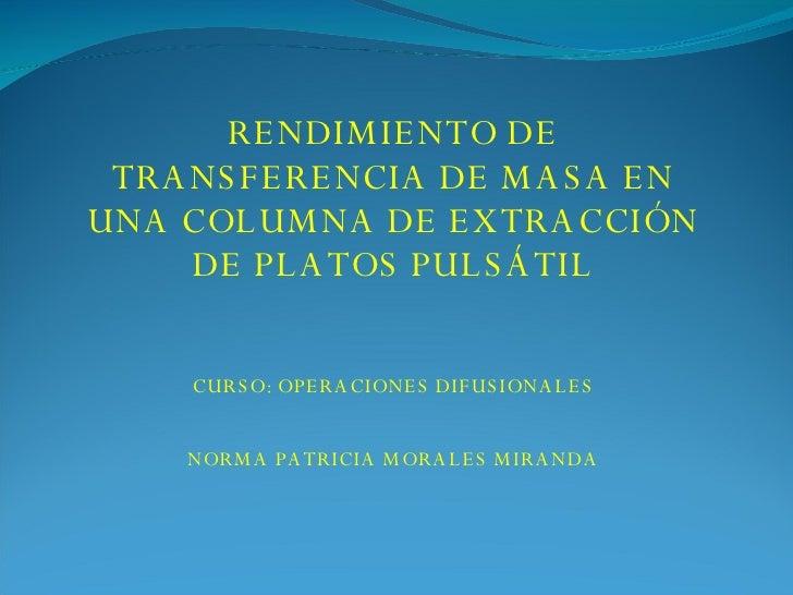 RENDIMIENTO DE TRANSFERENCIA DE MASA EN UNA COLUMNA DE EXTRACCIÓN DE PLATOS PULSÁTIL CURSO: OPERACIONES DIFUSIONALES NORMA...