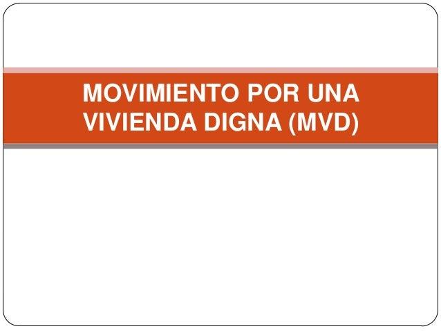 MOVIMIENTO POR UNAVIVIENDA DIGNA (MVD)