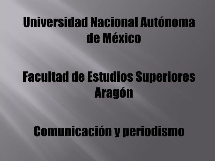 <ul><li>Universidad Nacional Autónoma de México </li></ul><ul><li>Facultad de Estudios Superiores Aragón </li></ul><ul><li...