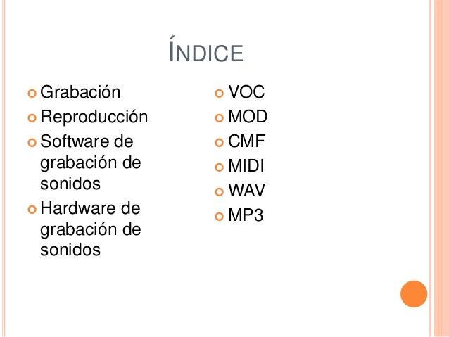 ÍNDICE  Grabación  Reproducción  Software de grabación de sonidos  Hardware de grabación de sonidos  VOC  MOD  CMF ...