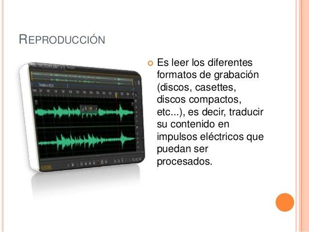 REPRODUCCIÓN  Es leer los diferentes formatos de grabación (discos, casettes, discos compactos, etc...), es decir, traduc...