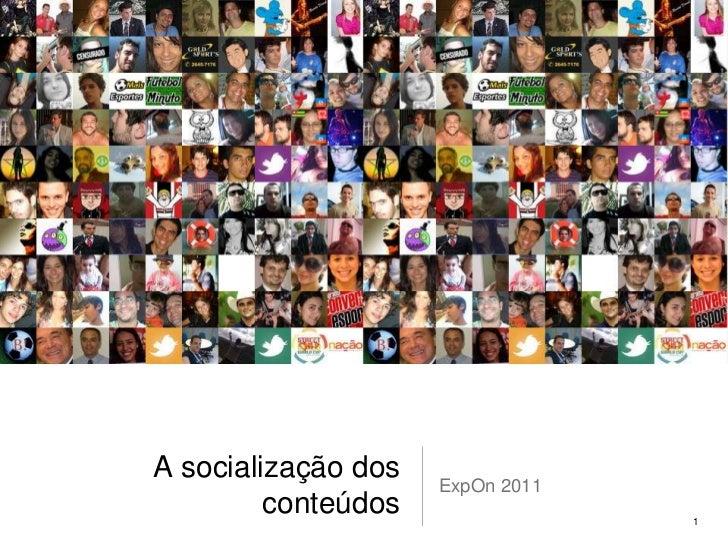 A socialização dos conteúdos<br />ExpOn 2011<br />1<br />