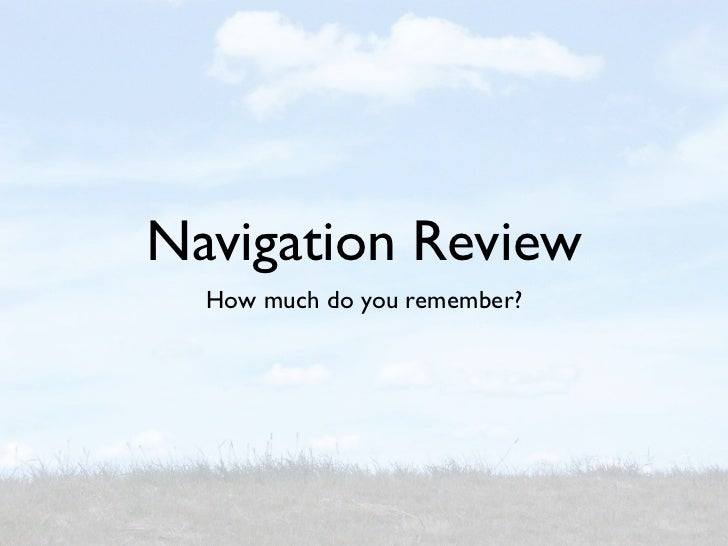 Navigation Review  How much do you remember?