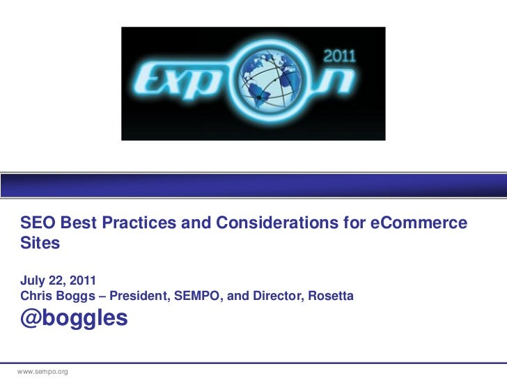 SEO Best Practices and Considerations for eCommerceSitesJuly 22, 2011Chris Boggs – President, SEMPO, and Director, Rosetta...